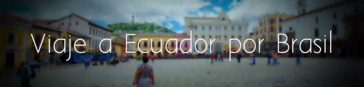 Viajar a Ecuador por Brasil